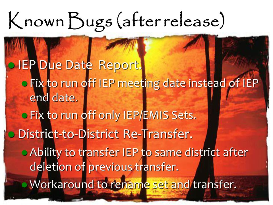 Known Bugs (after release) IEP Due Date Report. IEP Due Date Report.