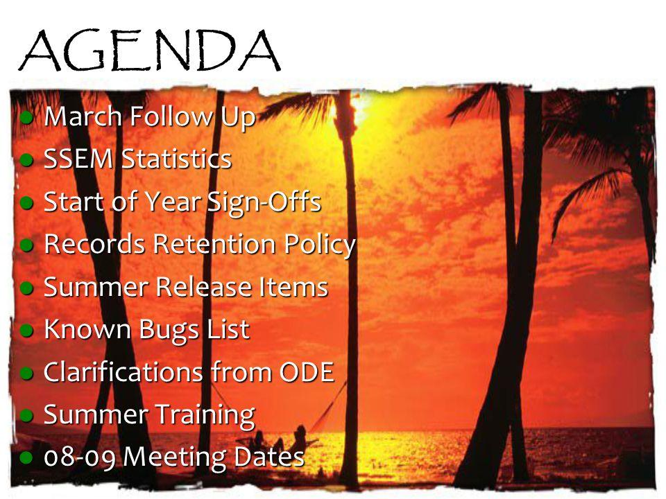 AGENDA March Follow Up March Follow Up SSEM Statistics SSEM Statistics Start of Year Sign-Offs Start of Year Sign-Offs Records Retention Policy Record