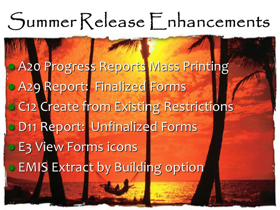 Summer Release Enhancements A20 Progress Reports Mass Printing A20 Progress Reports Mass Printing A29 Report: Finalized Forms A29 Report: Finalized Forms C12 Create from Existing Restrictions C12 Create from Existing Restrictions D11 Report: Unfinalized Forms D11 Report: Unfinalized Forms E3 View Forms icons E3 View Forms icons EMIS Extract by Building option EMIS Extract by Building option