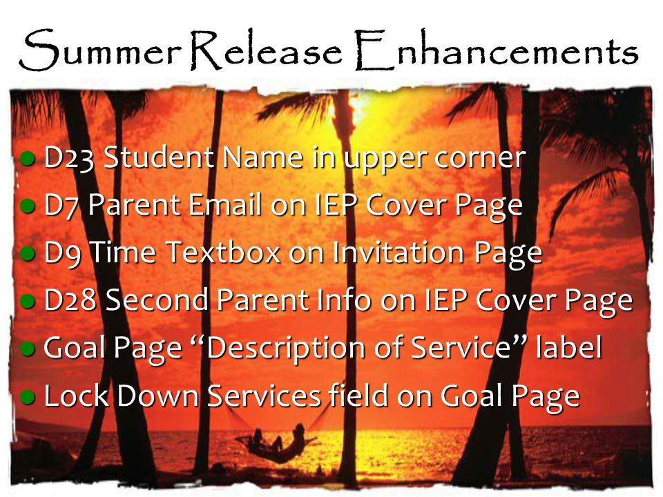 Summer Release Enhancements D23 Student Name in upper corner D23 Student Name in upper corner D7 Parent Email on IEP Cover Page D7 Parent Email on IEP