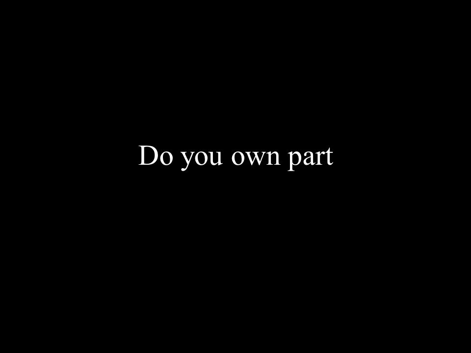 Do you own part