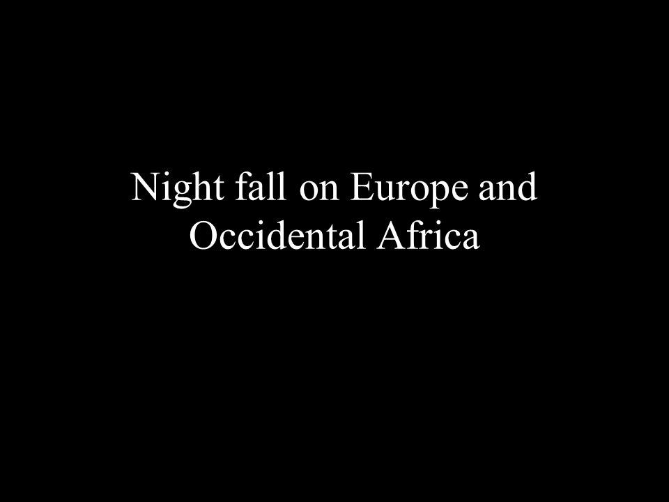 Night fall on Europe and Occidental Africa