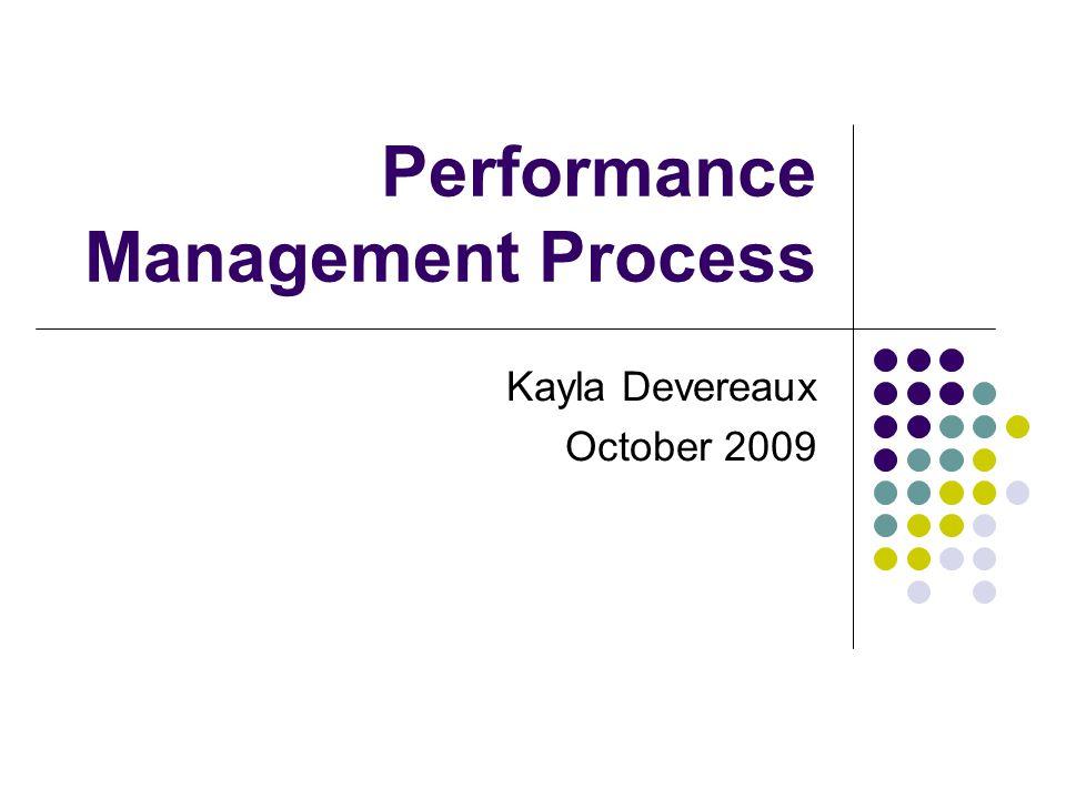 Performance Management Process Kayla Devereaux October 2009