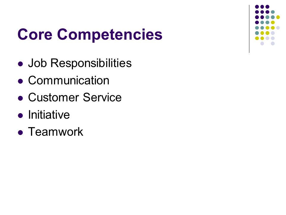 Core Competencies Job Responsibilities Communication Customer Service Initiative Teamwork