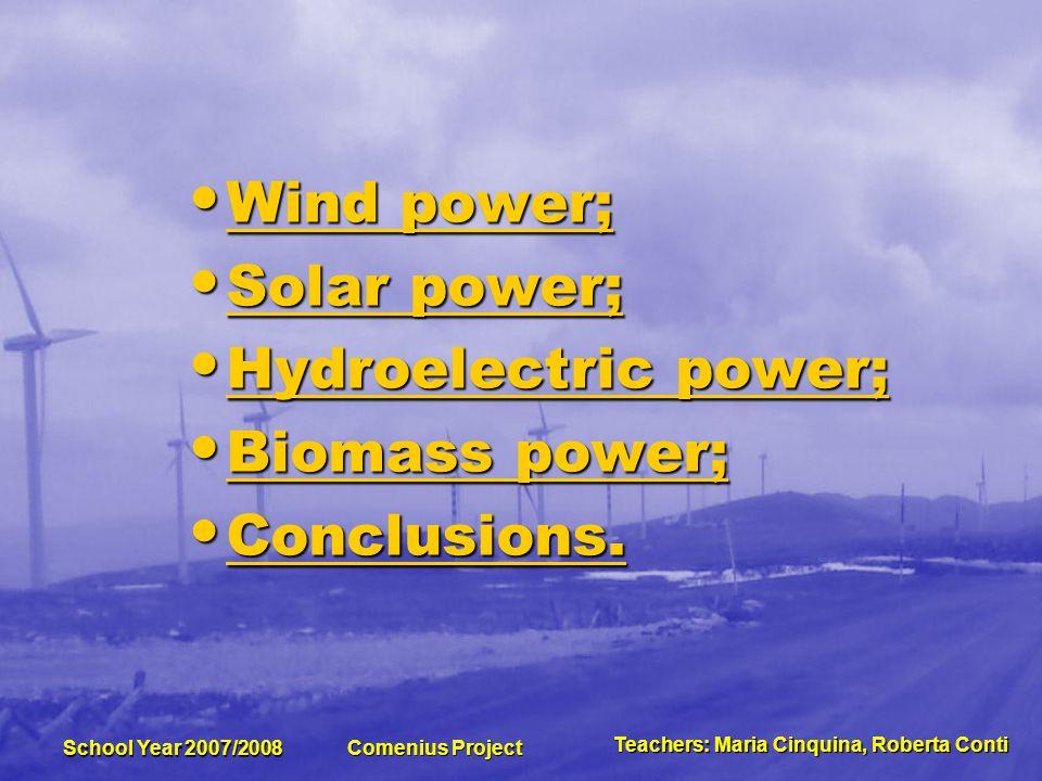 Teachers:MariaCinquina,RobertaConti Teachers: Maria Cinquina, Roberta Conti School Year 2007/2008 Comenius Project Biomass is abundant on Earth and is generally renewable.
