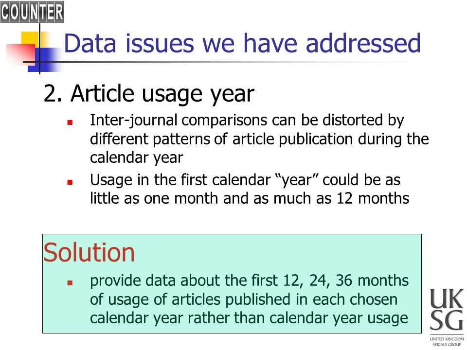 Data issues we have addressed 2. Article usage year Inter-journal comparisons can be distorted by different patterns of article publication during the