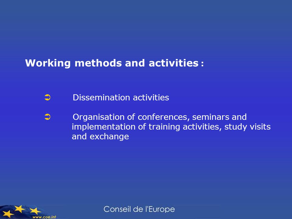  Dissemination activities  Organisation of conferences, seminars and implementation of training activities, study visits and exchange Working methods and activities :