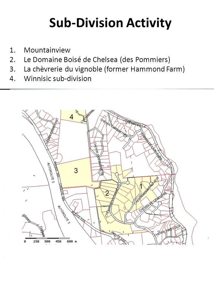 1.Mountainview 2.Le Domaine Boisé de Chelsea (des Pommiers) 3.La chèvrerie du vignoble (former Hammond Farm) 4.Winnisic sub-division Sub-Division Activity 3 1 2 4