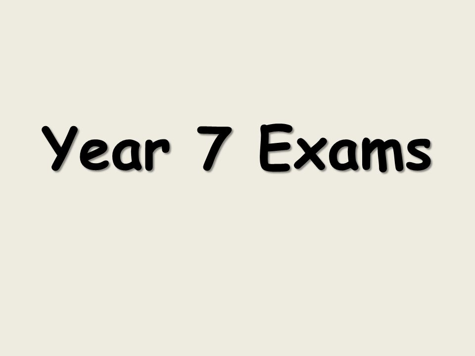 Year 7 Exams
