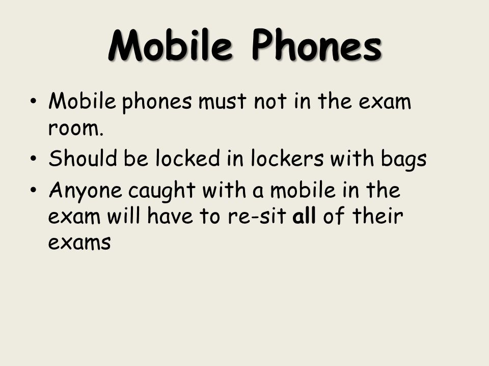 Mobile Phones Mobile phones must not in the exam room.