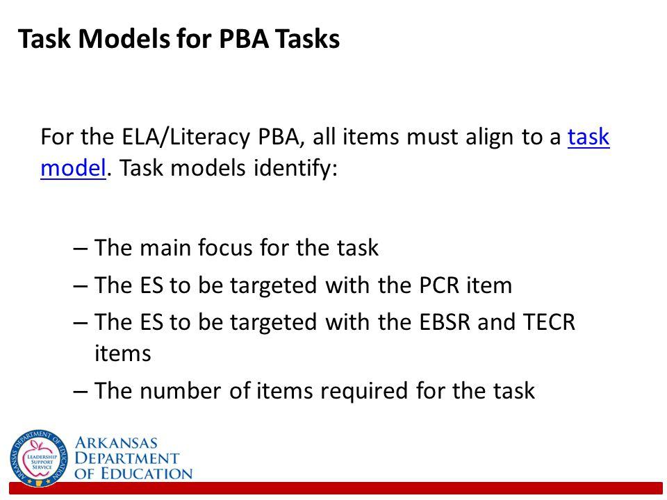 Task Models for PBA Tasks For the ELA/Literacy PBA, all items must align to a task model.