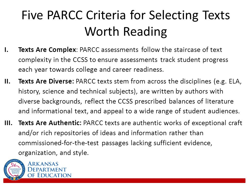 I.Texts Are Complex: PARCC assessments follow the staircase of text complexity in the CCSS to ensure assessments track student progress each year towards college and career readiness.