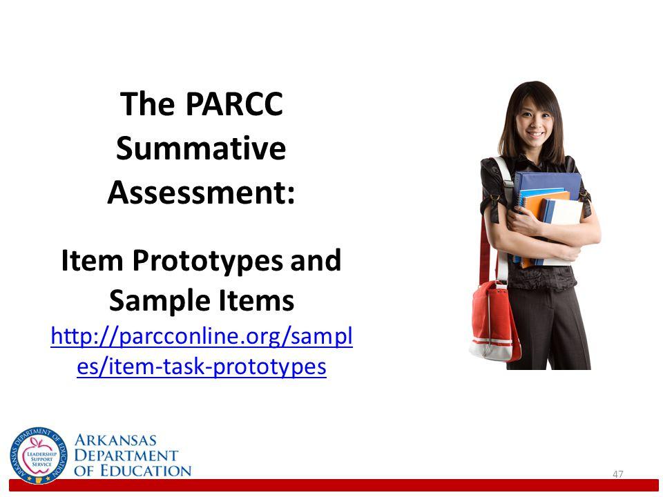 47 The PARCC Summative Assessment: Item Prototypes and Sample Items http://parcconline.org/sampl es/item-task-prototypes