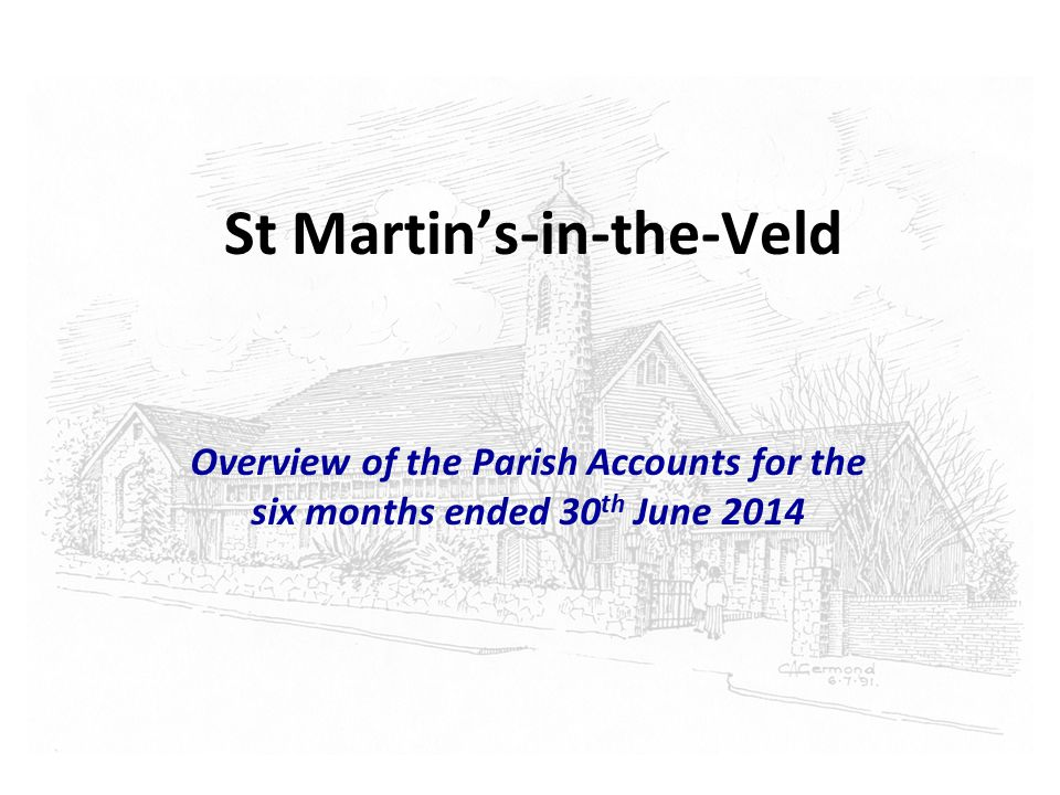 St Martin's-in-the-Veld Overview of the Parish Accounts for the six months ended 30 th June 2014