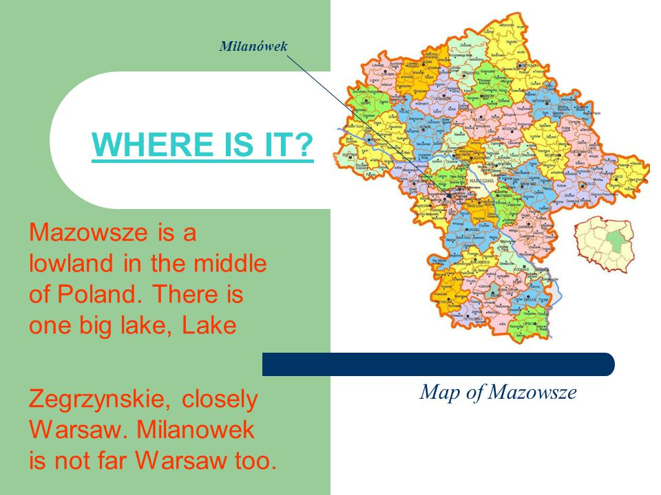 WHERE IS IT. Mazowsze is a lowland in the middle of Poland.