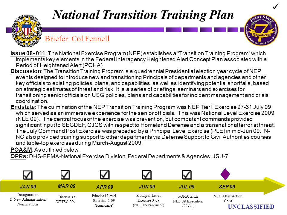 "UN UNCLASSIFIED Issue 08- 011: The National Exercise Program (NEP) establishes a ""Transition Training Program"" which implements key elements in the Fe"