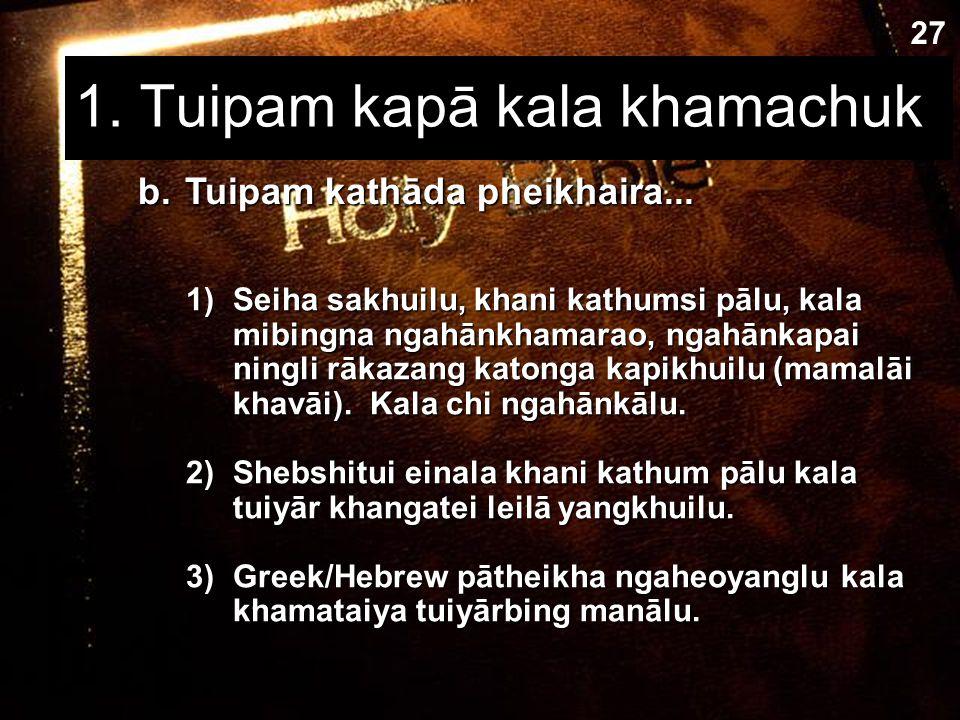 1. Tuipam kapā kala khamachuk a.Phangāthang mangāli tuipam kapanghaolu; Akhasi matuikhavai tuipam kashangshang makhuialu. b.Tuipam chi pheikhailu, (pā