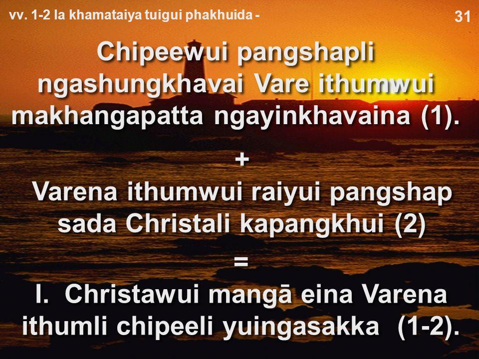 Vare ithumwui kasak atamli makhangapatta ngayinkhame kala ngachonme na 31Verse 1 = Chipeewui pangshapli ngashungkhavai Vare ithumwui makhangapatta ngayinkhavaina (1).