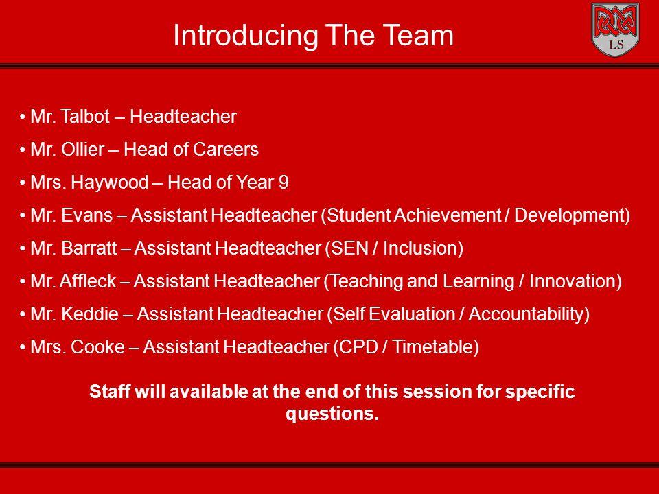 Introducing The Team Mr. Talbot – Headteacher Mr. Ollier – Head of Careers Mrs. Haywood – Head of Year 9 Mr. Evans – Assistant Headteacher (Student Ac