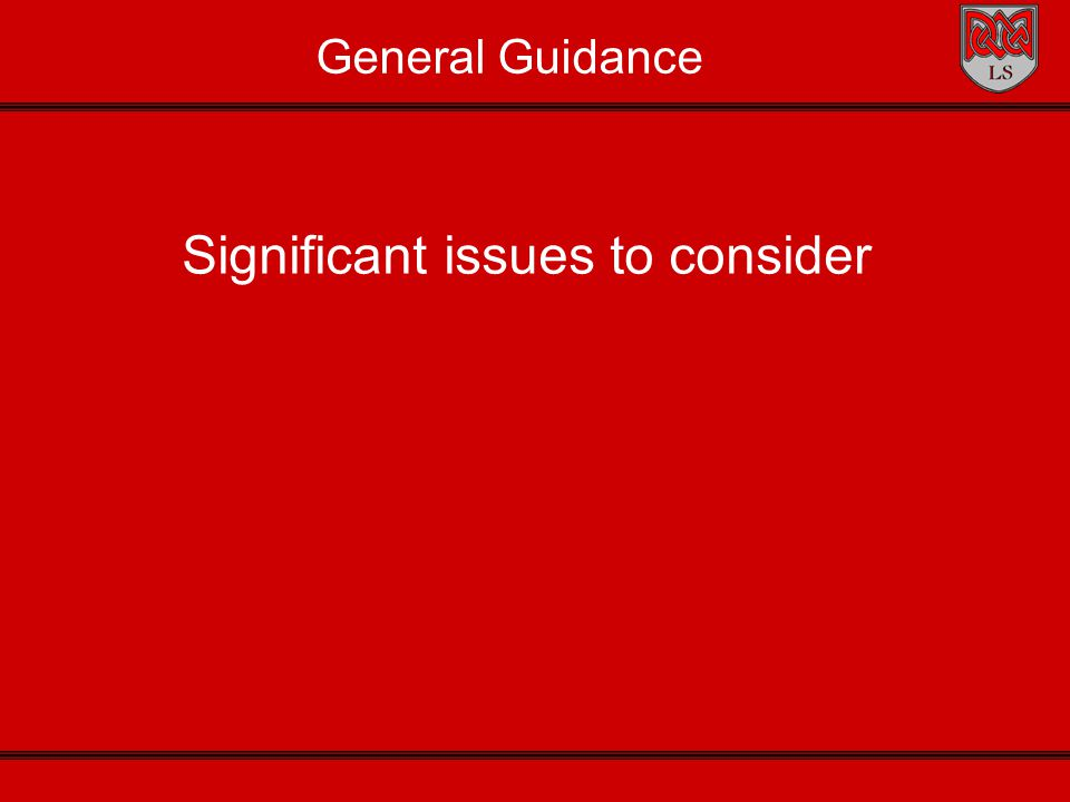 General Guidance Significant issues to consider
