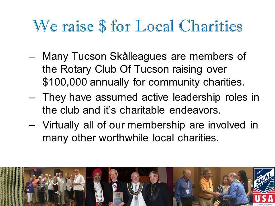 SKÅL CLUB OF THE YEAR TUCSON Community Leadership –Top leadership positions in the AZ Hotel and Lodging organization.