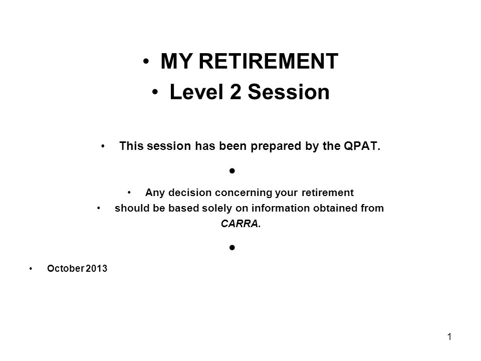 MY RETIREMENT Level 2 Session This session has been prepared by the QPAT.