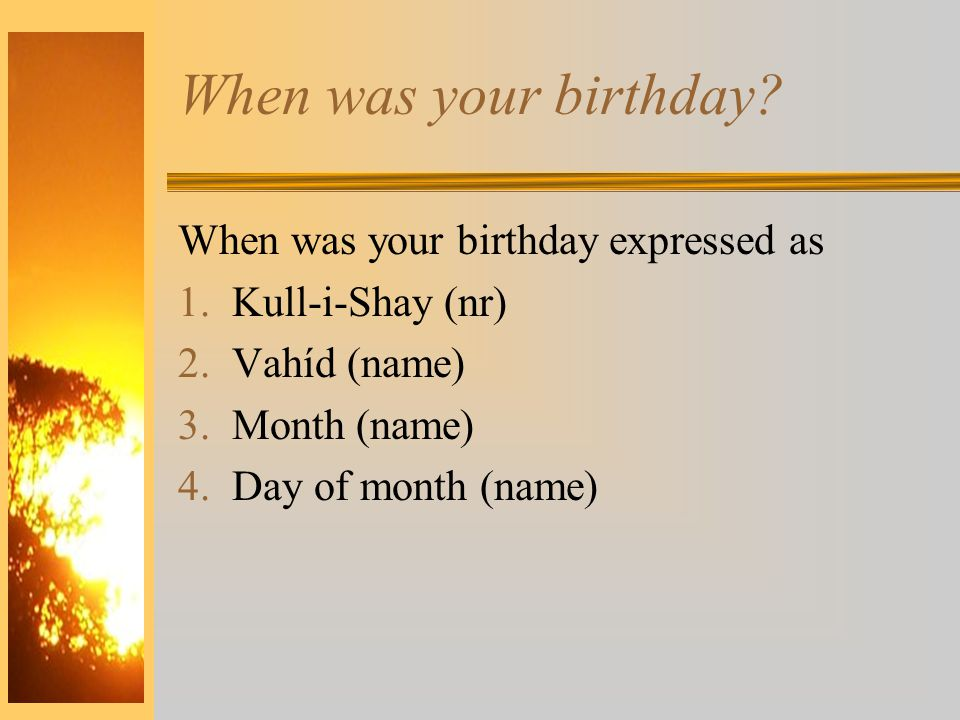 When was your birthday.