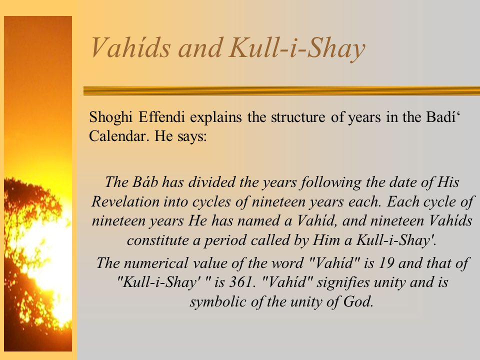 Vahíds and Kull-i-Shay Shoghi Effendi explains the structure of years in the Badí' Calendar.