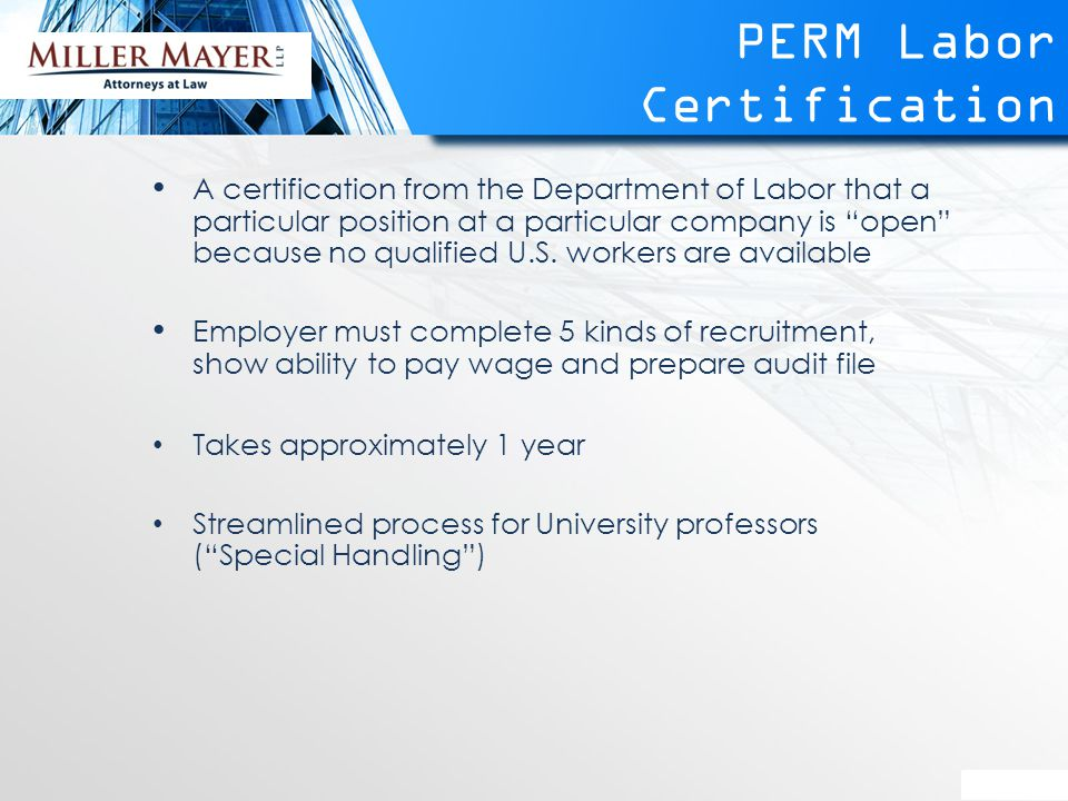 PERM Labor Certification A certification from the Department of Labor that a particular position at a particular company is open because no qualified U.S.