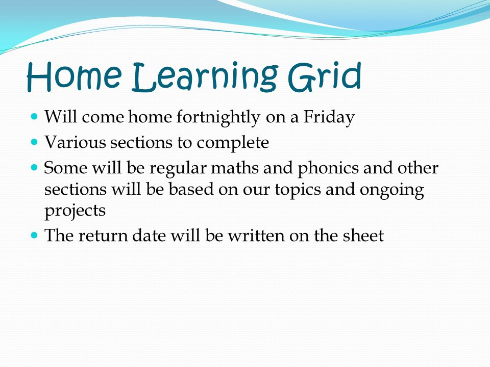 Home Learning Grid Will come home fortnightly on a Friday Various sections to complete Some will be regular maths and phonics and other sections will be based on our topics and ongoing projects The return date will be written on the sheet