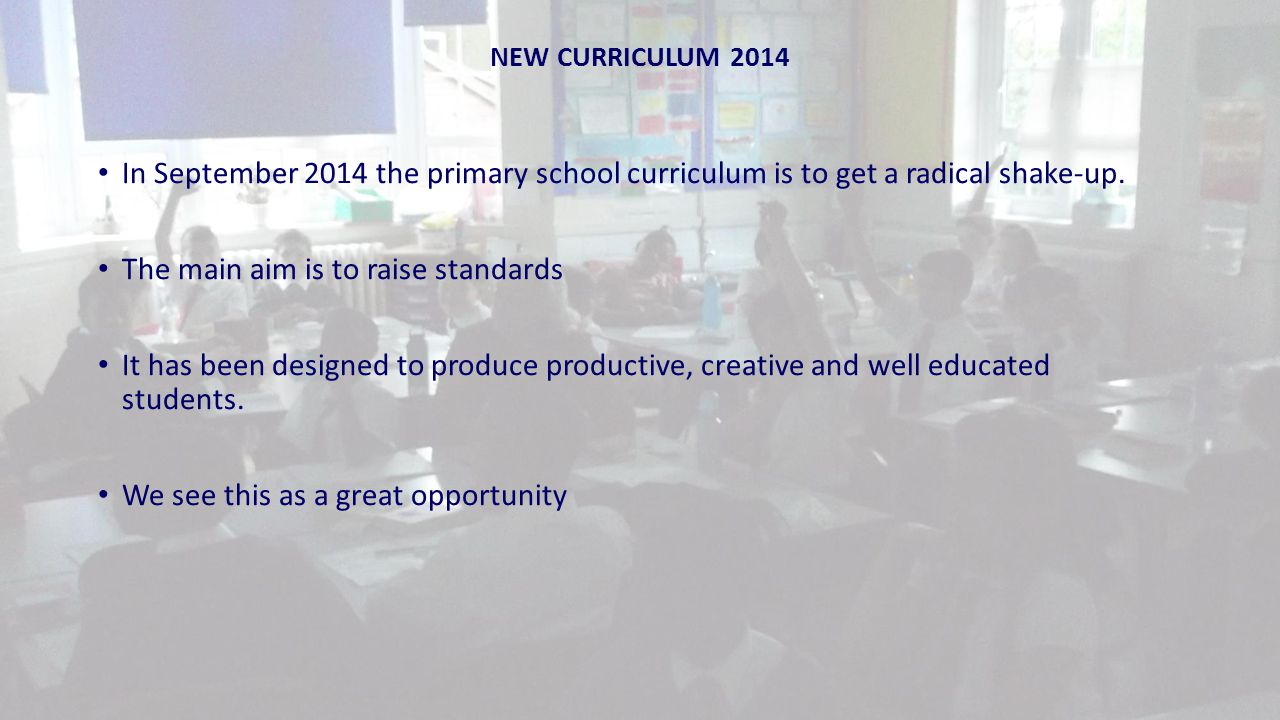 NEW CURRICULUM 2014 In September 2014 the primary school curriculum is to get a radical shake-up.