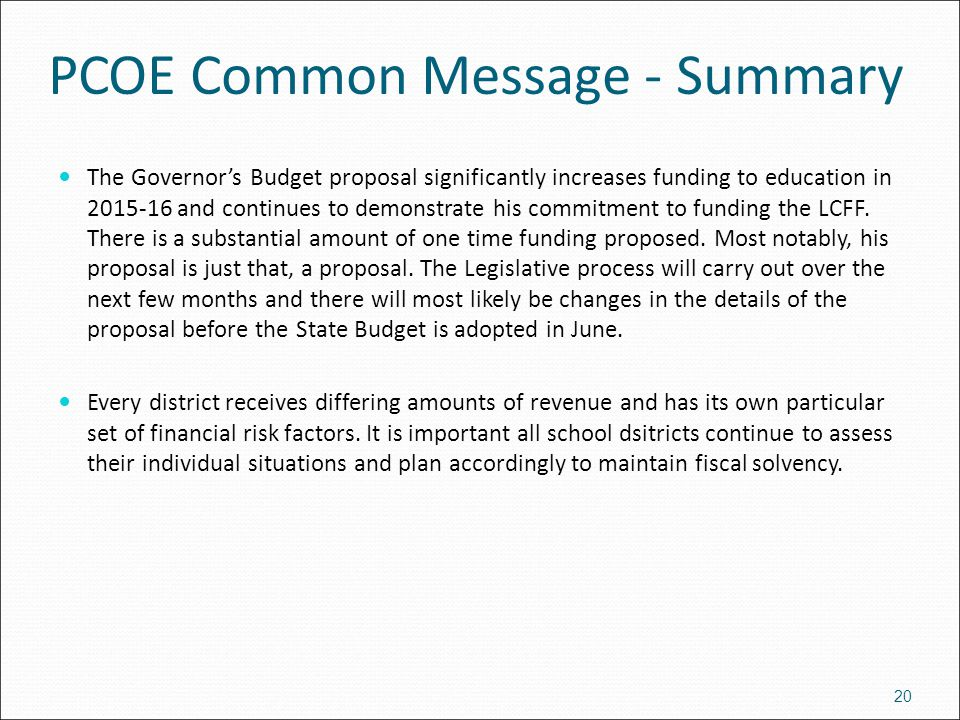 PCOE Common Message - Summary The Governor's Budget proposal significantly increases funding to education in 2015-16 and continues to demonstrate his