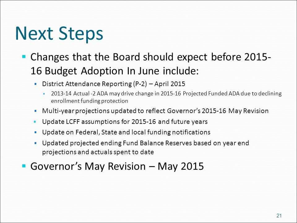 Next Steps  Changes that the Board should expect before 2015- 16 Budget Adoption In June include:  District Attendance Reporting (P-2) – April 2015