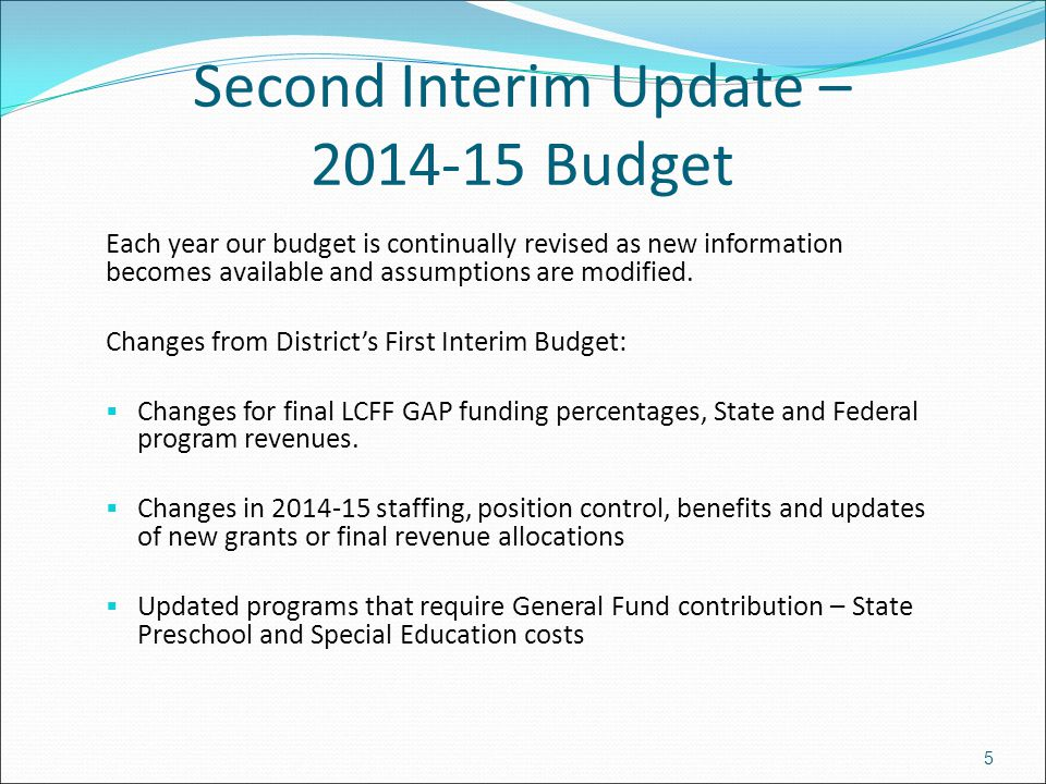 Second Interim Update – 2014-15 Budget Each year our budget is continually revised as new information becomes available and assumptions are modified.