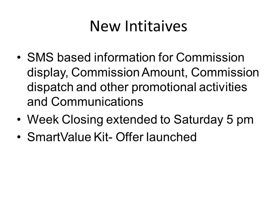 New Intitaives SMS based information for Commission display, Commission Amount, Commission dispatch and other promotional activities and Communication