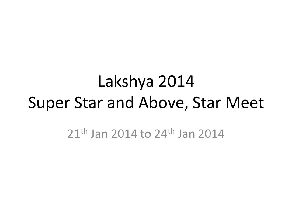 Lakshya 2014 Super Star and Above, Star Meet 21 th Jan 2014 to 24 th Jan 2014