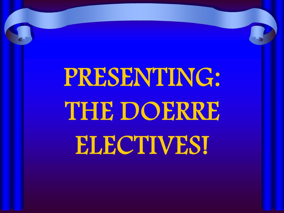 PRESENTING: THE DOERRE ELECTIVES!