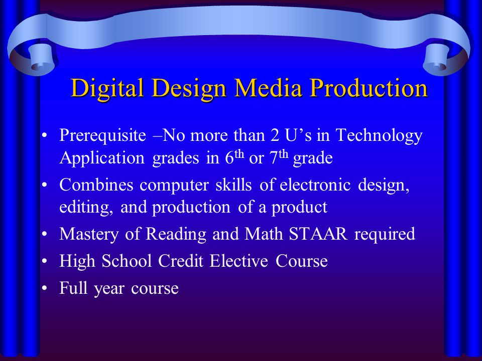 Digital Design Media Production Prerequisite –No more than 2 U's in Technology Application grades in 6 th or 7 th grade Combines computer skills of el