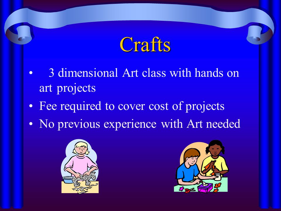 Crafts 3 dimensional Art class with hands on art projects Fee required to cover cost of projects No previous experience with Art needed