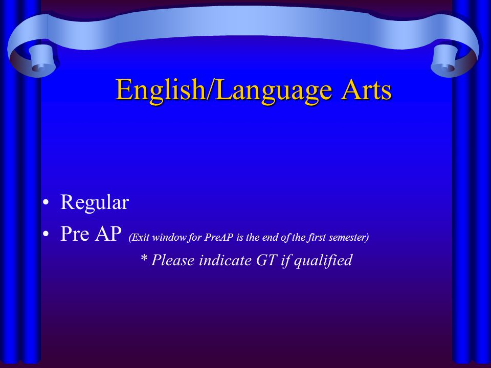 English/Language Arts Regular Pre AP (Exit window for PreAP is the end of the first semester) * Please indicate GT if qualified