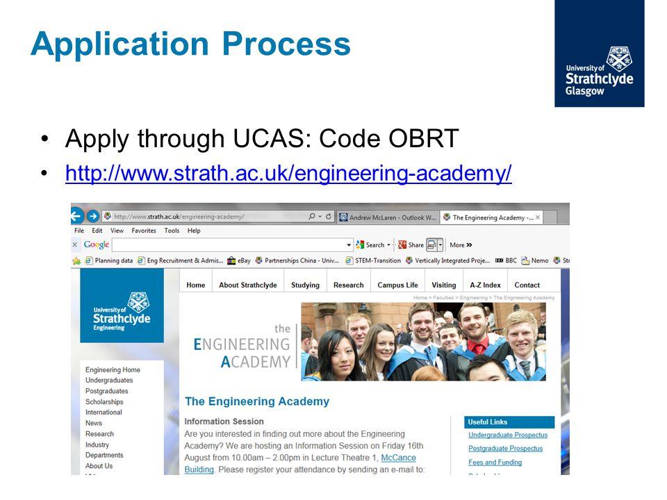 Apply through UCAS: Code OBRT http://www.strath.ac.uk/engineering-academy/ Application Process