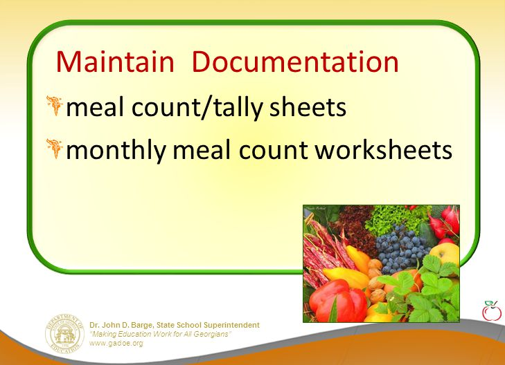 """Dr. John D. Barge, State School Superintendent """"Making Education Work for All Georgians"""" www.gadoe.org Maintain Documentation meal count/tally sheets"""