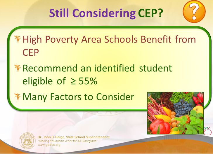 """Dr. John D. Barge, State School Superintendent """"Making Education Work for All Georgians"""" www.gadoe.org Still Considering CEP? High Poverty Area School"""