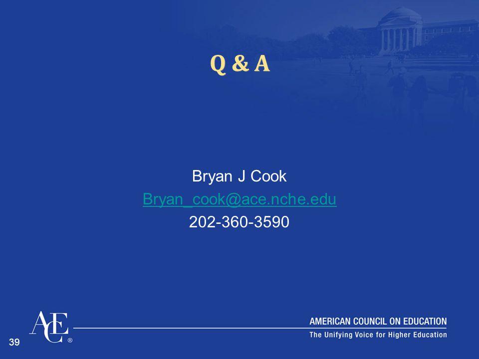 39 Q & A Bryan J Cook Bryan_cook@ace.nche.edu 202-360-3590