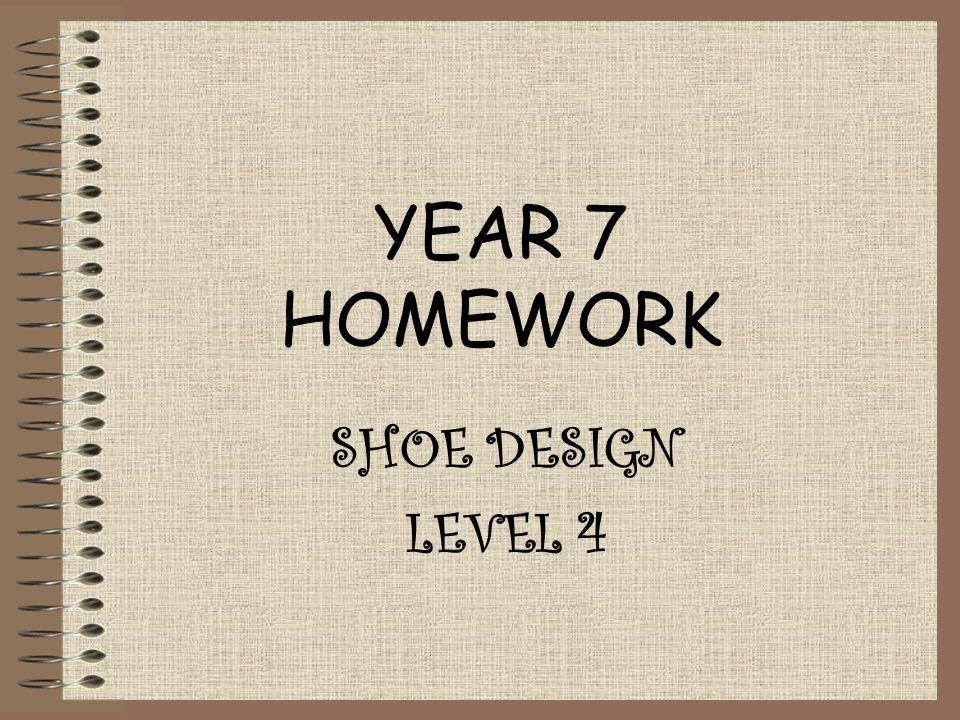 YEAR 7 HOMEWORK SHOE DESIGN LEVEL 4