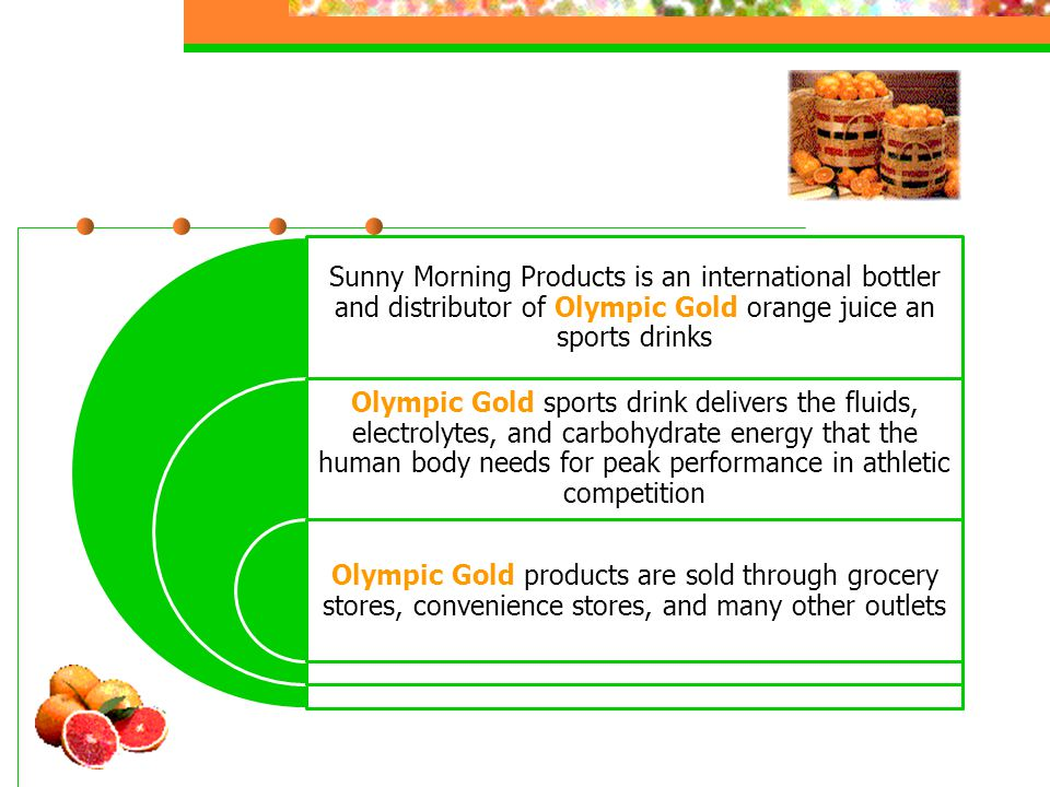 Sunny Morning Products is an international bottler and distributor of Olympic Gold orange juice an sports drinks Olympic Gold sports drink delivers th
