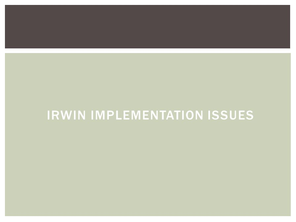 IRWIN IMPLEMENTATION ISSUES