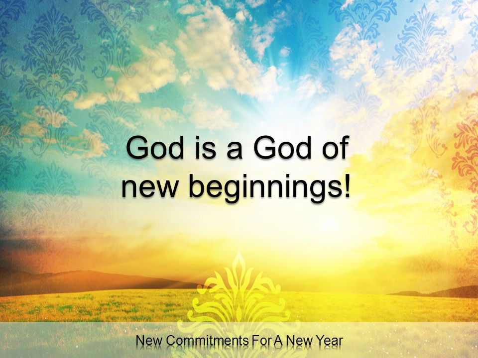 God is a God of new beginnings!
