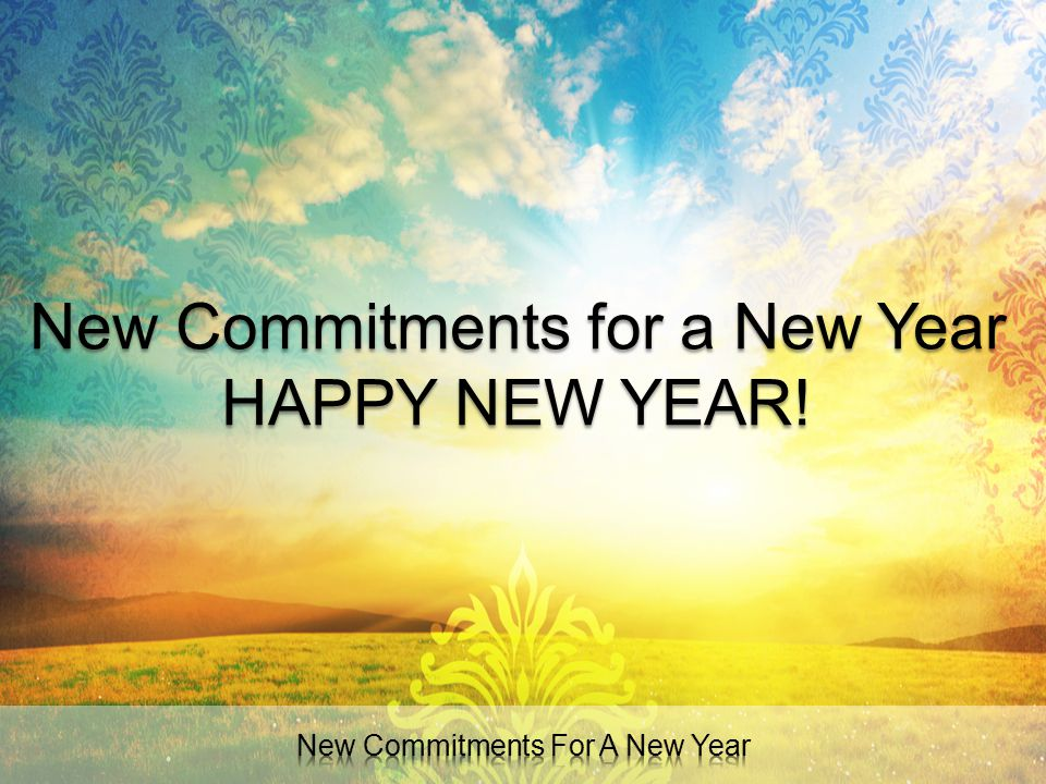 New Commitments for a New Year HAPPY NEW YEAR!