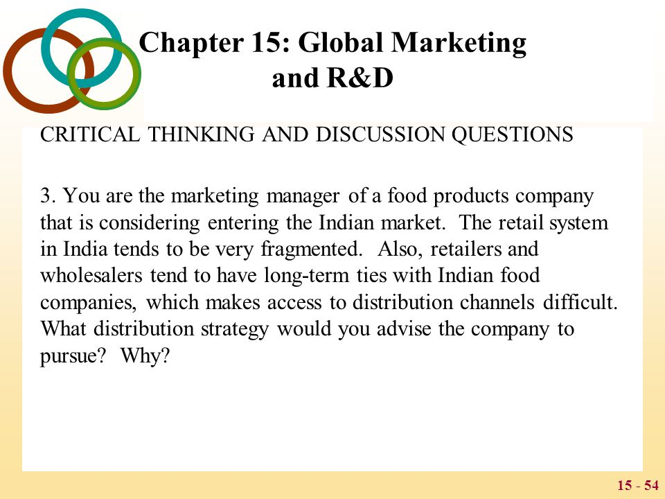 15 - 54 Chapter 15: Global Marketing and R&D CRITICAL THINKING AND DISCUSSION QUESTIONS 3. You are the marketing manager of a food products company th